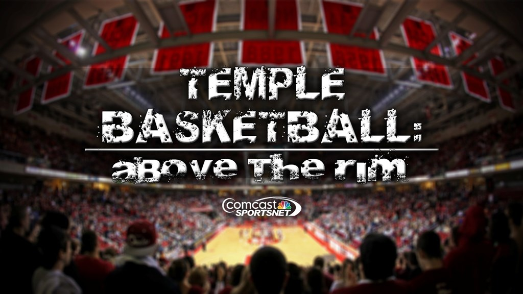 Temple Basketball: Above The Rim Debuts Tonight At 7:00 p.m. on Comcast SportsNet